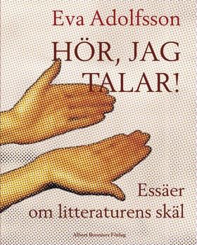 Hör, jag talar : essäer om litteraturens skäl av Eva Adolfsson