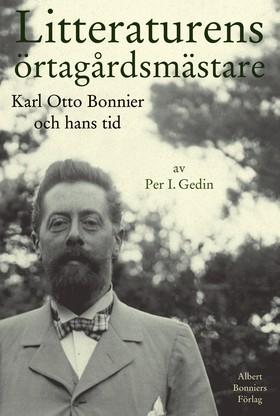 Litteraturens örtagårdsmästare : Karl Otto Bonnier och hans tid av Per I. Gedin