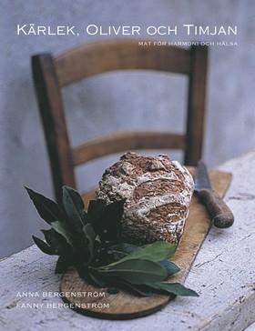 Kärlek, oliver och timjan : mat för välbefinnande av Anna Bergenström