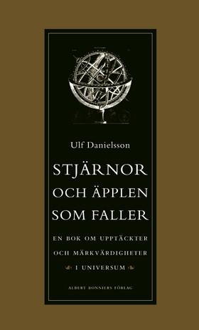 Stjärnor och äpplen som faller : En bok om upptäckter och märkvärdigheter i universum av Ulf Danielsson
