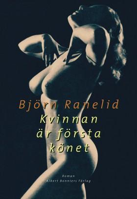 Kvinnan är första könet av Björn Ranelid