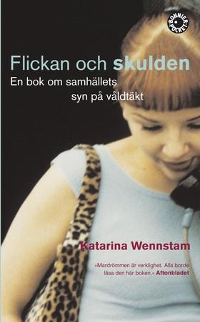 Flickan och skulden : en bok om samhällets syn på våldtäkt av Katarina Wennstam