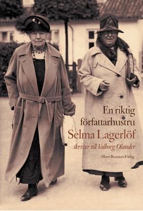 En riktig författarhustru : Selma Lagerlöf skriver till Valborg Olander av Selma Lagerlöf