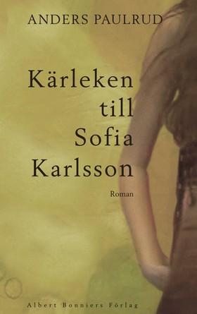Kärleken till Sofia Karlsson : roman av Anders Paulrud