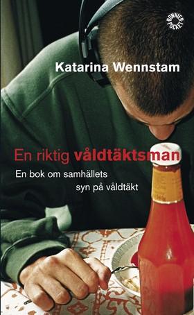 En riktig våldtäktsman : en bok om samhällets syn på våldtäkt av Katarina Wennstam