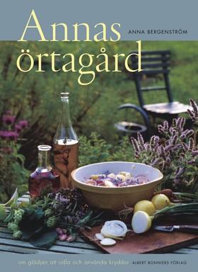 Annas örtagård : om glädjen att odla och använda kryddor av Anna Bergenström
