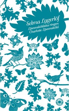 Löwensköldska ringen / Charlotte Löwensköld av Selma Lagerlöf