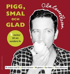 Pigg, smal och glad - 5 veckor till ett sundare liv av Ola Lauritzson