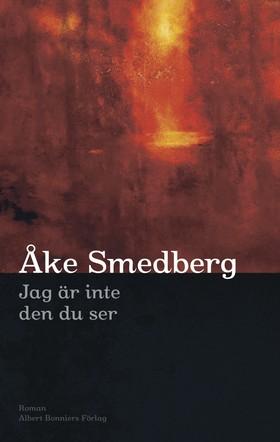 Jag är inte den du ser av Åke Smedberg