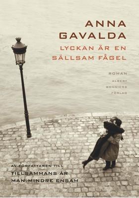 Lyckan är en sällsam fågel av Anna Gavalda