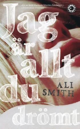 Jag är allt du drömt av Ali Smith