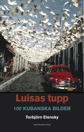 Luisas tupp : 100 kubanska bilder av Torbjörn Elensky