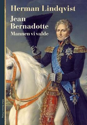 Jean Bernadotte : mannen vi valde av Herman Lindqvist