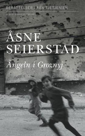Ängeln i Groznyj : berättelser från Tjetjenien av Åsne Seierstad