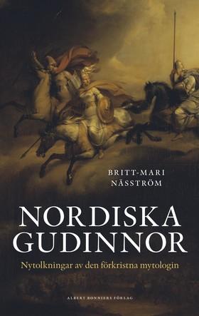 Nordiska gudinnor : nytolkningar av den förkristna mytologin av Britt-Mari Näsström