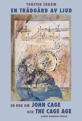 En trädgård av ljud : en bok om John Cage och The Cage age av Torsten Ekbom
