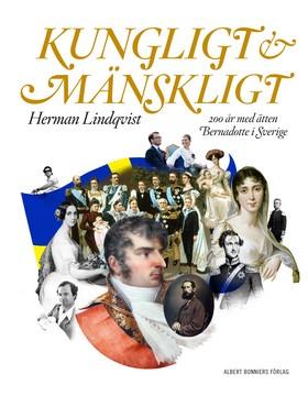 Kungligt och mänskligt : 200 år med ätten Bernadotte i Sverige av Herman Lindqvist