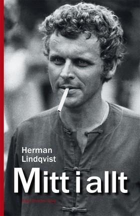 Mitt i allt : historien om Herman Lindqvist om han får berätta den själv av Herman Lindqvist