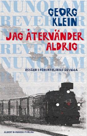 Jag återvänder aldrig : Essäer i Förintelsens skugga av Georg Klein
