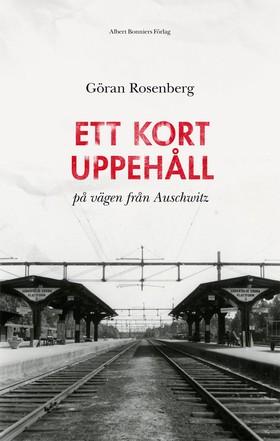Ett kort uppehåll på vägen från Auschwitz av Göran Rosenberg