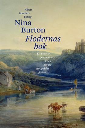 Flodernas bok : ett äventyr genom livet, tiden och tre europeiska flöden av Nina Burton