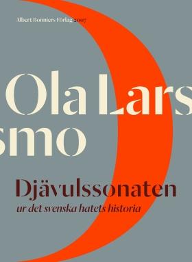 E-bok Djävulssonaten : Ur det svenska hatets historia av Ola Larsmo