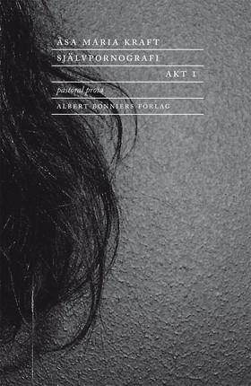 E-bok Självpornografi. Akt 1 : Pastoral prosa av Åsa Maria Kraft