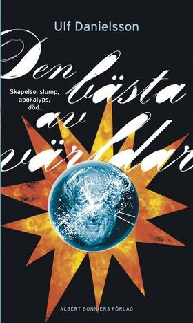 E-bok Den bästa av världar : skapelse, slump, apokalyps, död av Ulf Danielsson