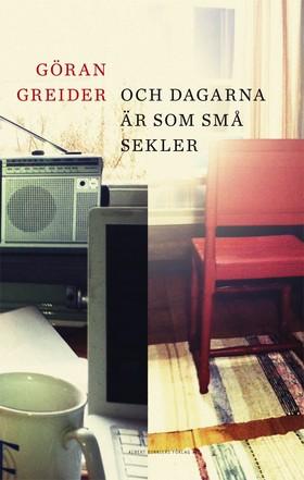Och dagarna är som små sekler av Göran Greider