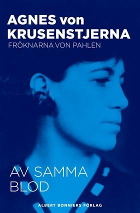 E-bok Av samma blod av Agnes von Krusenstjerna