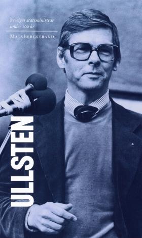 Sveriges statsministrar under 100 år / Ola Ullsten