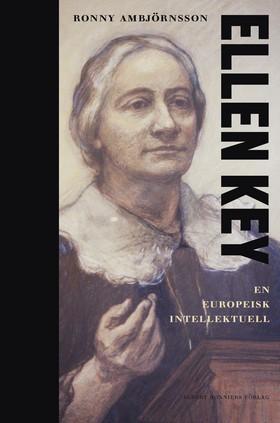 E-bok Ellen Key : En europeisk intellektuell av Ronny Ambjörnsson