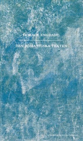 E-bok Den romantiska texten : en essä i nio avsnitt av Horace Engdahl