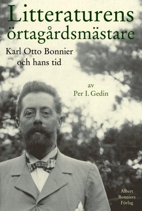 E-bok Litteraturens örtagårdsmästare : Karl Otto Bonnier och hans tid av Per I. Gedin