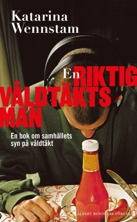 E-bok En riktig våldtäktsman : en bok om samhällets syn på våldtäkt av Katarina Wennstam