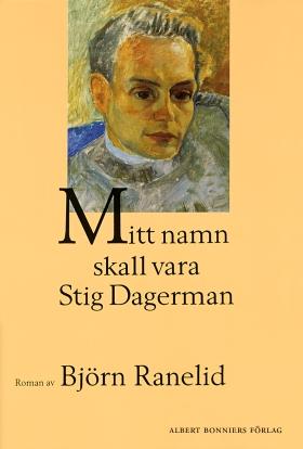 E-bok Mitt namn skall vara Stig Dagerman av Björn Ranelid