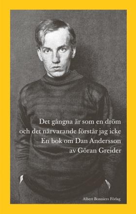 E-bok Det gångna är som en dröm och det närvarande förstår jag icke : en bok om Dan Andersson av Göran Greider