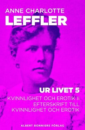 E-bok Ur livet 5. Kvinnlighet och erotik II ; Efterskrift till Kvinnlighet och erotik av Anne Charlotte Leffler