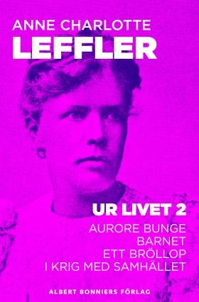 E-bok Ur livet 2. Aurore Bunge ; Barnet ; Ett bröllop ; I krig med samhället av Anne Charlotte Leffler