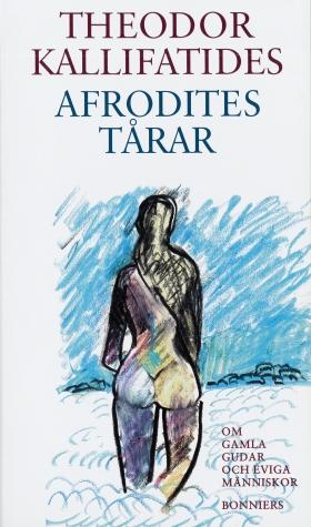 E-bok Afrodites tårar : om gamla gudar och eviga människor av Theodor Kallifatides