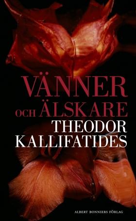 E-bok Vänner och älskare av Theodor Kallifatides