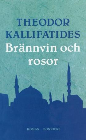 E-bok Brännvin och rosor av Theodor Kallifatides