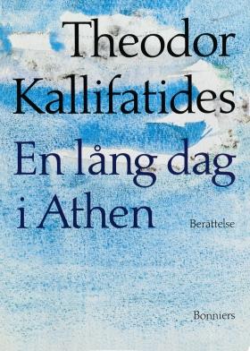 E-bok En lång dag i Athen: [berättelse] av Theodor Kallifatides