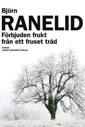 E-bok Förbjuden frukt från ett fruset träd av Björn Ranelid