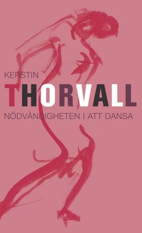 E-bok Nödvändigheten i att dansa av Kerstin Thorvall