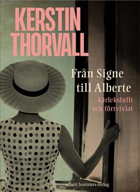 E-bok Från Signe till Alberte : kärleksfullt och förtvivlat : spegelroman  av Kerstin Thorvall