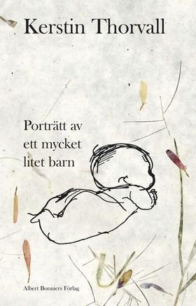 E-bok Porträtt av ett mycket litet barn av Kerstin Thorvall