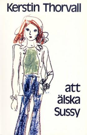 E-bok Att älska Sussy av Kerstin Thorvall
