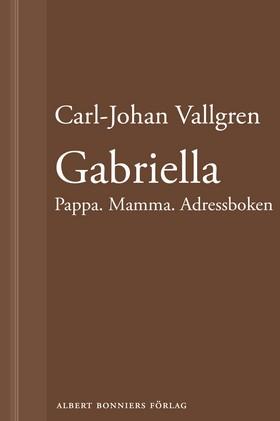 E-bok Gabriella : Pappa. Mamma. Adressboken : En novell ur Längta bort av Carl-Johan Vallgren