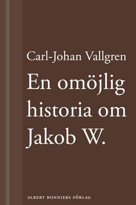 E-bok En omöjlig historia om Jakob W : En novell ur Längta bort av Carl-Johan Vallgren